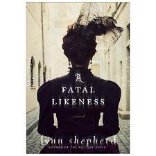 A Fatal Likeness: A Novel by Shepherd, Lynn  NEW