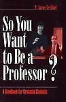 Continuing Education Ser.: So You Want to Be a Professor? : A Handbook for...