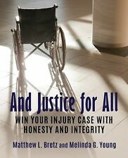 And Justice for All : Win Your Injury Case with Honesty and Integrity by...