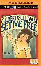 Gilbert and Sullivan Set Me Free by Kathleen Karr (2015, MP3 CD, Unabridged)