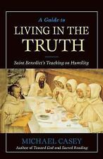 A Guide to Living in the Truth: St. Benedict's Teaching on Humility Casey, Mich