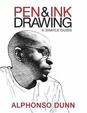Pen and Ink Drawing : A Simple Guide by Alphonso Dunn (2015, Paperback)