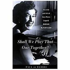 Shall We Play That One Together?: The Life and Art of Jazz Piano Legend Marian M
