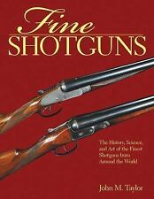 Fine Shotguns : The History, Science, and Art of the Finest Shotguns from...