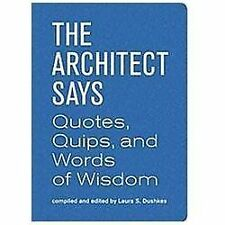 The Architect Says: Quotes, Quips, and Words of Wisdom, Dushkes, Laura S., Very