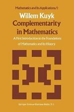 Complementarity in Mathematics : A First Introduction to the Foundation of...