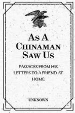 As a Chinaman Saw Us: Passages from His Letters to a Friend at Home by...