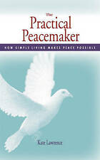 Practical Peacemaker: How Simple Living Makes Peace Possible,Kate Lawrence,Excel