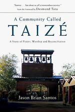 A Community Called Taizé : A Story of Prayer, Worship and Reconciliation by...