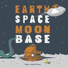 Earth Space Moon Base by Ben Joel Price (2014, Picture Book)