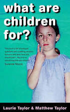 WHAT ARE CHILDREN FOR?, LAURIE TAYLOR, MATTHEW TAYLOR, Used; Very Good Book
