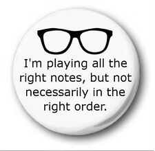 I'M PLAYING ALL THE RIGHT NOTES...  - 1 inch / 25mm Button Badge - Eric Morcambe