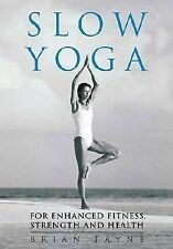Slow Yoga: For Enhanced Fitness, Strength and Health