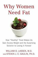 "Why Women Need Fat: How ""Healthy"" Food Makes Us Gain Excess Weight and the Surpr"