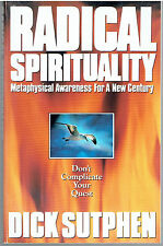 Radical Spirituality : Metaphysical Awareness For A New Century by Dick Sutphen