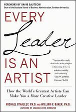 Every Leader Is an Artist : How the World's Greatest Artists Can Make You a...