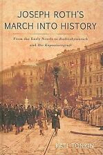 Joseph Roth's March into History: From the Early Novels to Radetzkymarsch and D