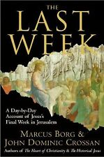 The Last Week: A Day-by-Day Account of Jesus's Final Week in Jerusalem, Marcus J
