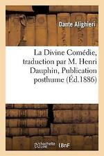 La Divine Comedie, Traduction Par M. Henri Dauphin, Publication Posthume by...
