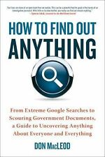 How to Find Out Anything: From Extreme Google Searches to Scouring Government D