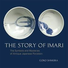 The Story of Imari: The Symbols and Mysteries of Antique Japanese Porcelain, , S