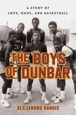 The Boys of Dunbar : The Story of the Greatest High School Basketball Team by Al