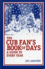 The Cubs Fan's Book of Days: A Guide to Every Year