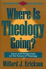 Where Is Theology Going?: Issues and Perspectives on the Future of Theology