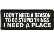 """(H4) I DONT NEED A REASON TO DO STUPID THINGS... 4"""" x 1.5"""" iron on patch (3668)"""