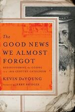 The Good News We Almost Forgot: Rediscovering the Gospel in a 16th Century Cat..