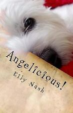 Angelicious! : From the Paws of Angel Nash by Eily Nash (2015, Paperback)