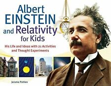 For Kids Ser.: Albert Einstein and Relativity for Kids : His Life and Ideas...