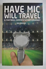 Book. Have Mic Will Travel: A Football Commentator's Journey by Ian Crocker. PB.