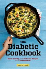 The Diabetic Cookbook : Easy, Healthy, and Delicious Recipes for a Diabetes...