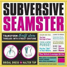 Subversive Seamster: Transform Thrift Store Threads Into Street Couture  (ExLib)