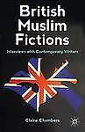 British Muslim Fictions : Interviews with Contemporary Writers (2012, Paperback)
