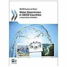 Water Governance in OECD Countries : A Multi-Level Approach by Organisation...