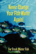 Never Change Your Fish Water Again! by D Crosby Johnson (Paperback /...