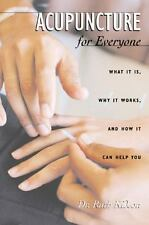Acupuncture for Everyone What It Is, Why It Works & How It Can Help ALT Medicine