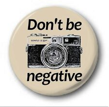 DON'T BE NEGATIVE  - 1 inch / 25mm Button Badge - Novelty Cute Photography
