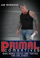 Primal Combatives Bare-Bones Skills and Tactics w/ Lee Morrison NEW DVD/BLURAY