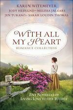 With All My Heart Romance Collection : Five Novellas of Living Love to the...