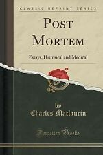 Post Mortem : Essays, Historical and Medical (Classic Reprint) by Charles...