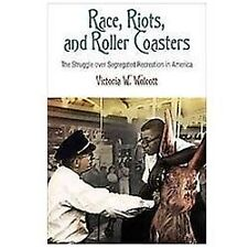 Race, Riots, and Roller Coasters: The Struggle over Segregated-ExLibrary