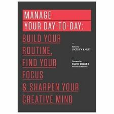 Manage Your Day-to-Day: Build Your Routine, Find Your Focus, and Sharpen Your Cr
