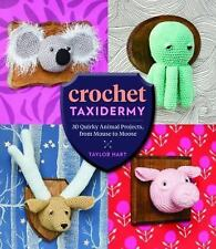 Crochet Taxidermy : Quirky Crocheted Animals, from Mouse to Moose by Taylor...