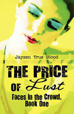 The Price of Lust: Faces in the Crowd, Book One by True Blood, Jaysen