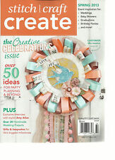 STITCH CRAFT CREATE, SPRING, 2013 (THE CREATIVE CELEBRTIONS ISSUE * OVER 0 IDEAS