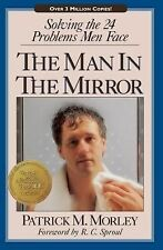 Man in the Mirror : Solving the 24 Problems Men Face by Patrick Morley (1997,...