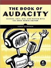 The Book of Audacity – Record, Edit, Mix, and Master with the Free Audio E